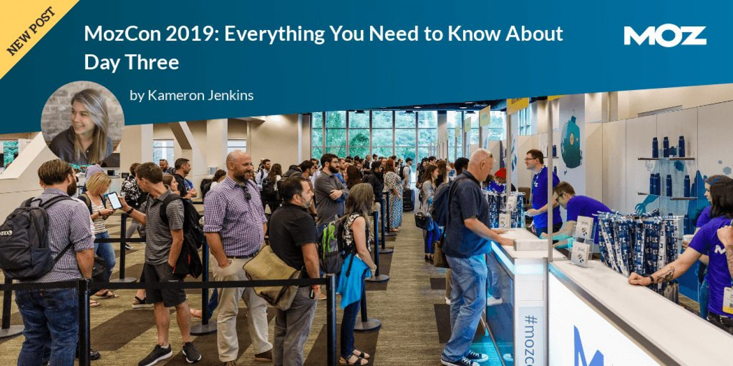 MozCon 2019: Everything You Need to Know About Day Three
